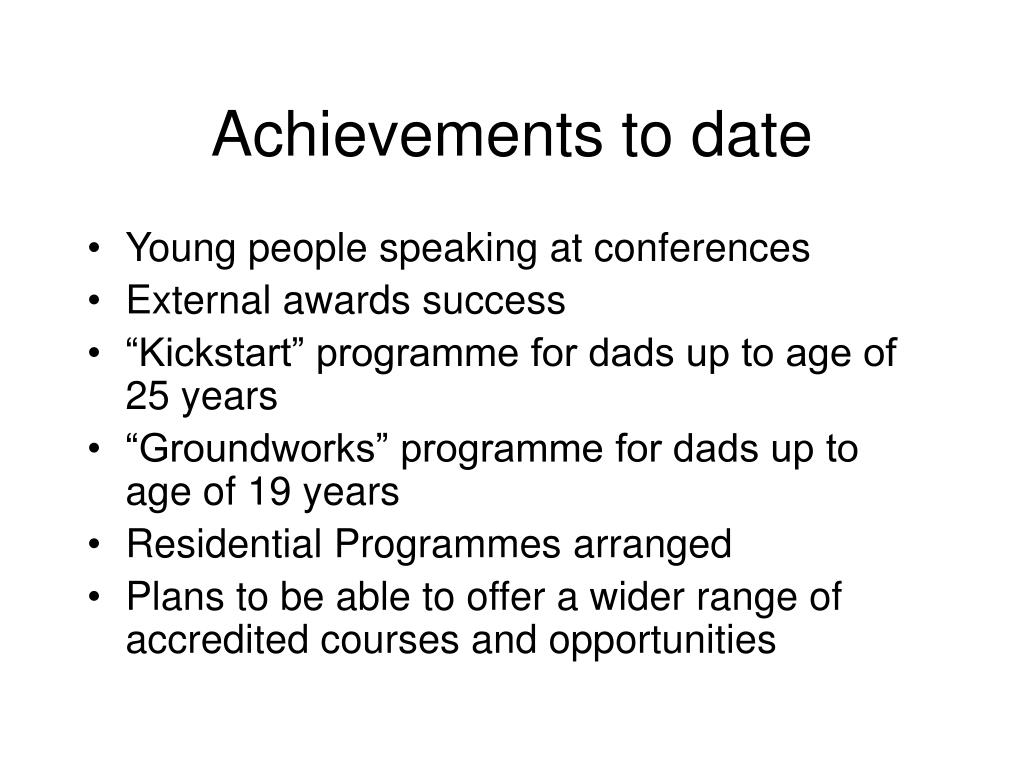 Achievements to date