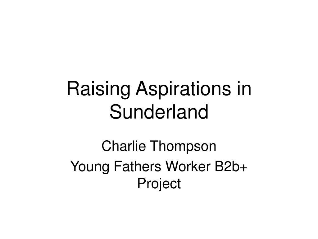raising aspirations in sunderland l.