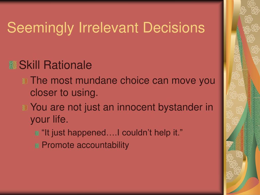 Seemingly Irrelevant Decisions