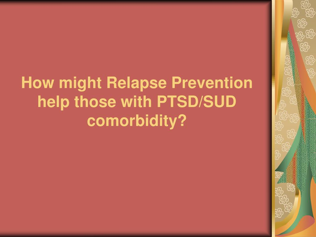 How might Relapse Prevention help those with PTSD/SUD comorbidity?