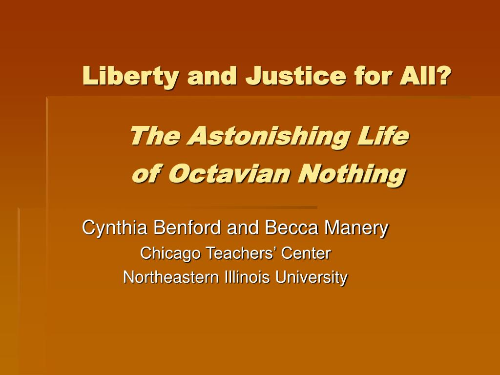 liberty and justice for all the astonishing life of octavian nothing l.