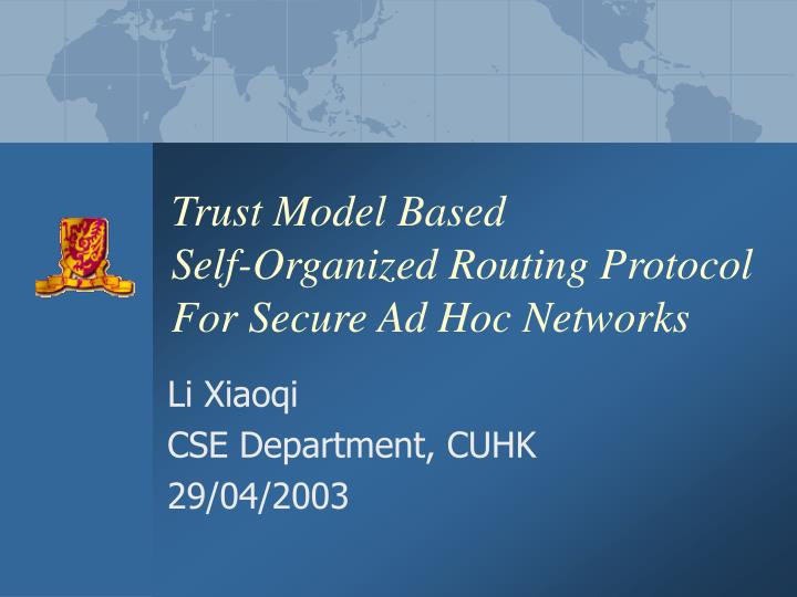 Trust model based self organized routing protocol for secure ad hoc networks