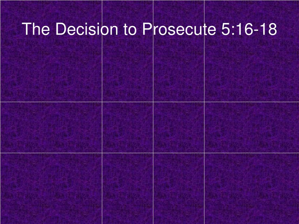 The Decision to Prosecute 5:16-18