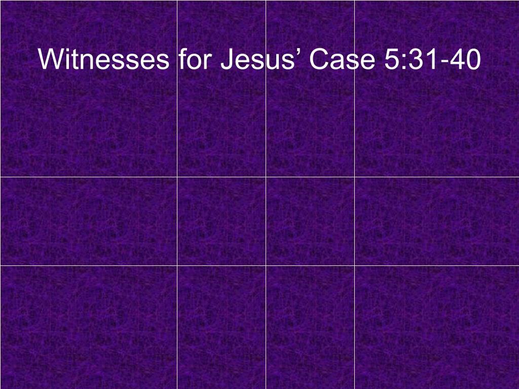 Witnesses for Jesus' Case 5:31-40