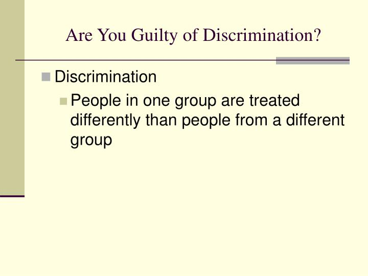 Are you guilty of discrimination