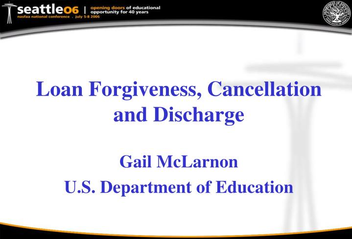Loan forgiveness cancellation and discharge
