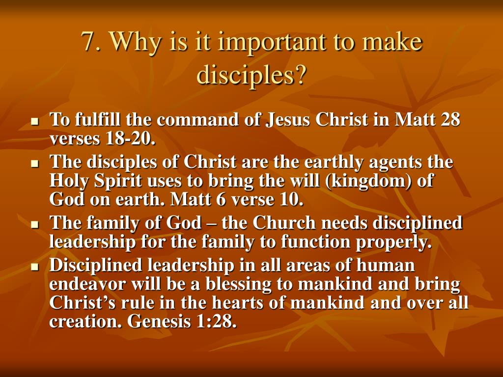 7. Why is it important to make disciples?