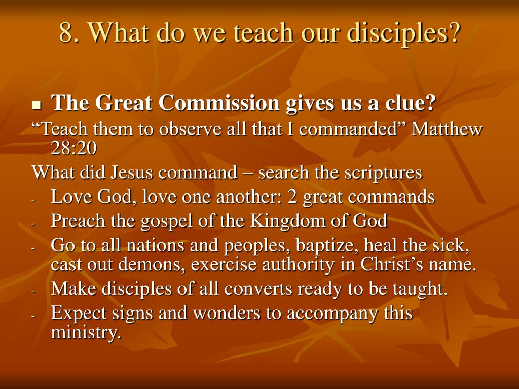 8. What do we teach our disciples?