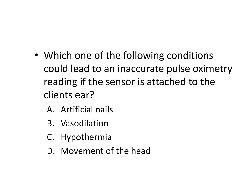 Which one of the following conditions could lead to an inaccurate pulse oximetry reading if the sensor is attached to the clients ear?