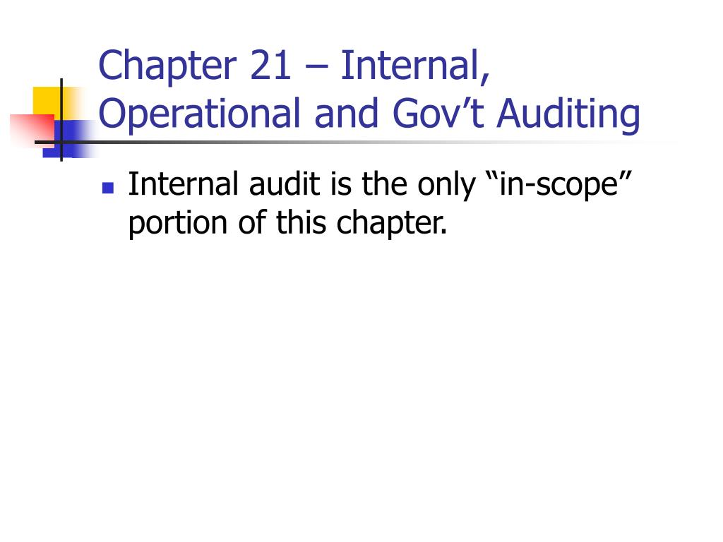 Chapter 21 – Internal, Operational and Gov't Auditing