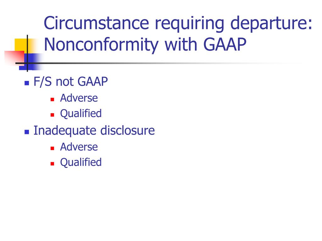 Circumstance requiring departure: Nonconformity with GAAP