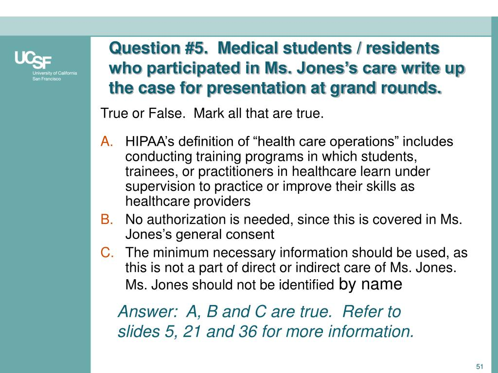 Question #5.  Medical students / residents  who participated in Ms. Jones's care write up the case for presentation at grand rounds.