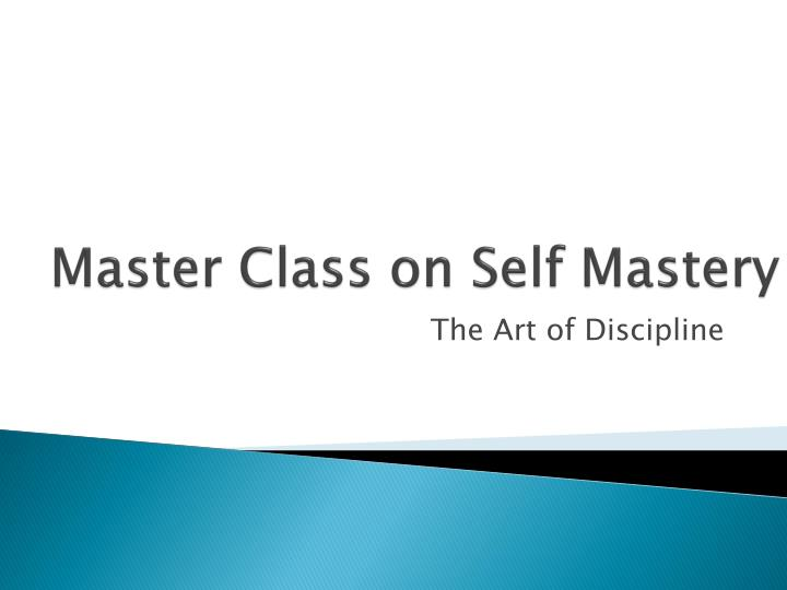 Master class on self mastery