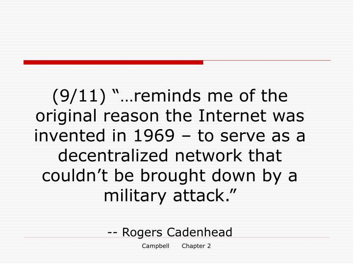 """(9/11) """"…reminds me of the original reason the Internet was invented in 1969 – to serve as a decentralized network that couldn't be brought down by a military attack."""""""