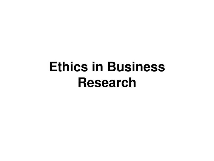 ethics in business research n.