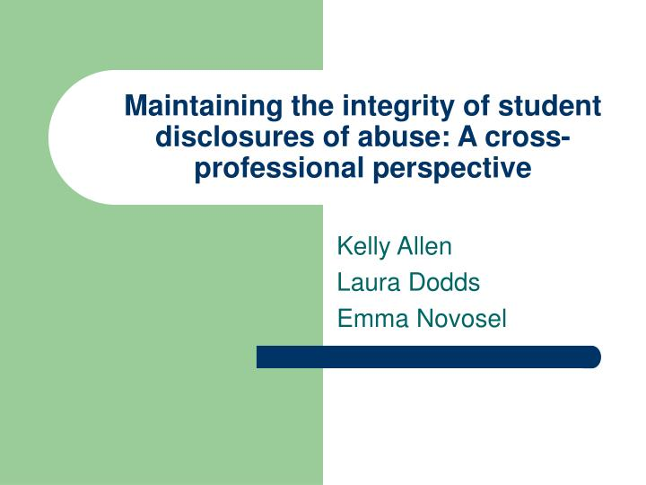 Maintaining the integrity of student disclosures of abuse a cross professional perspective