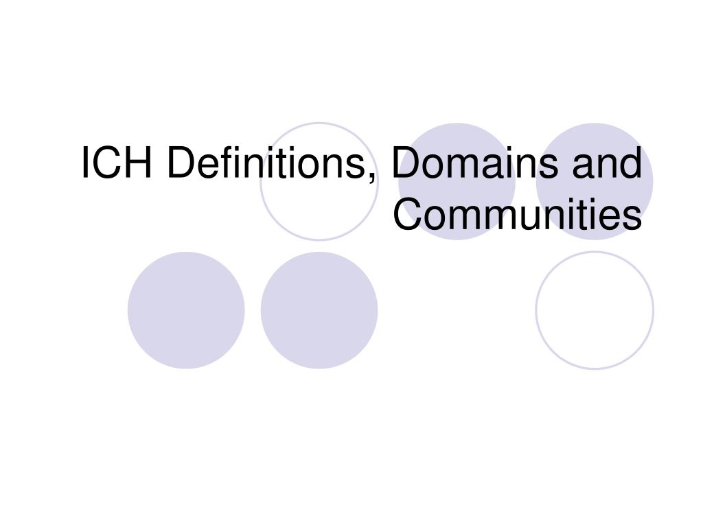 ICH Definitions, Domains and Communities