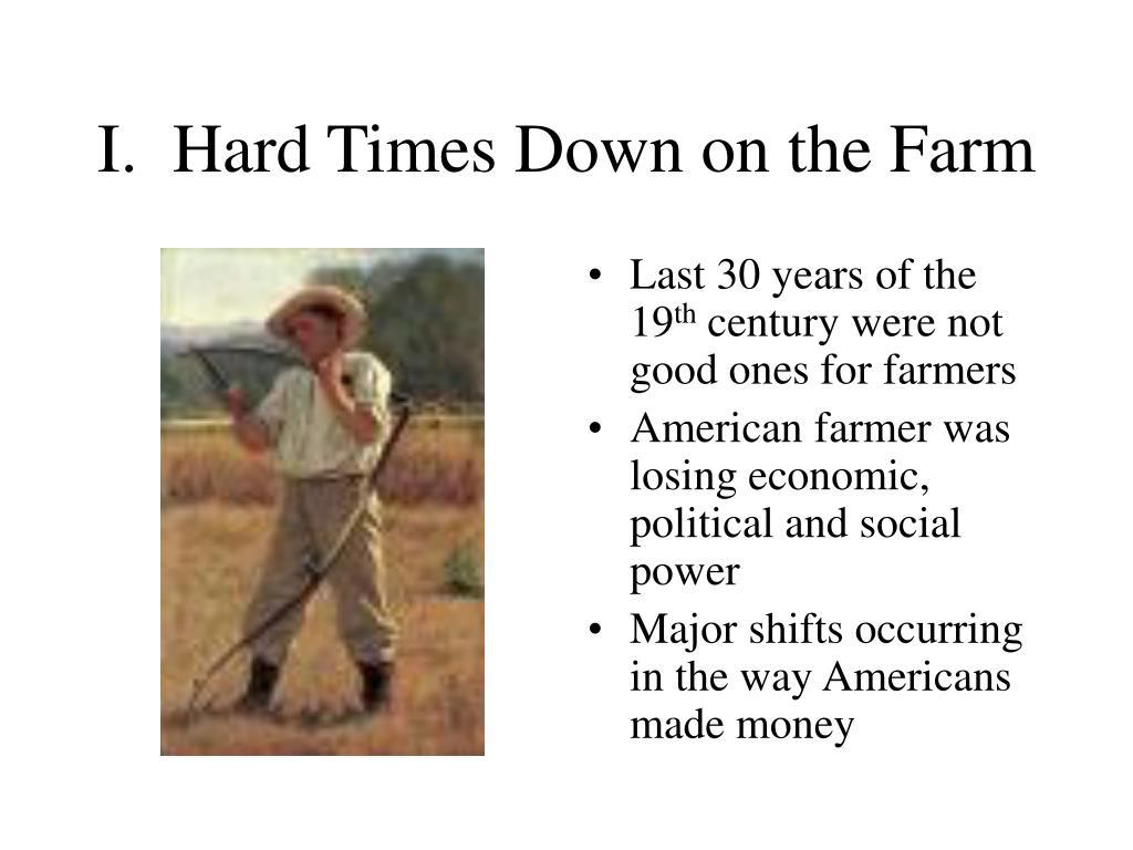 I.  Hard Times Down on the Farm