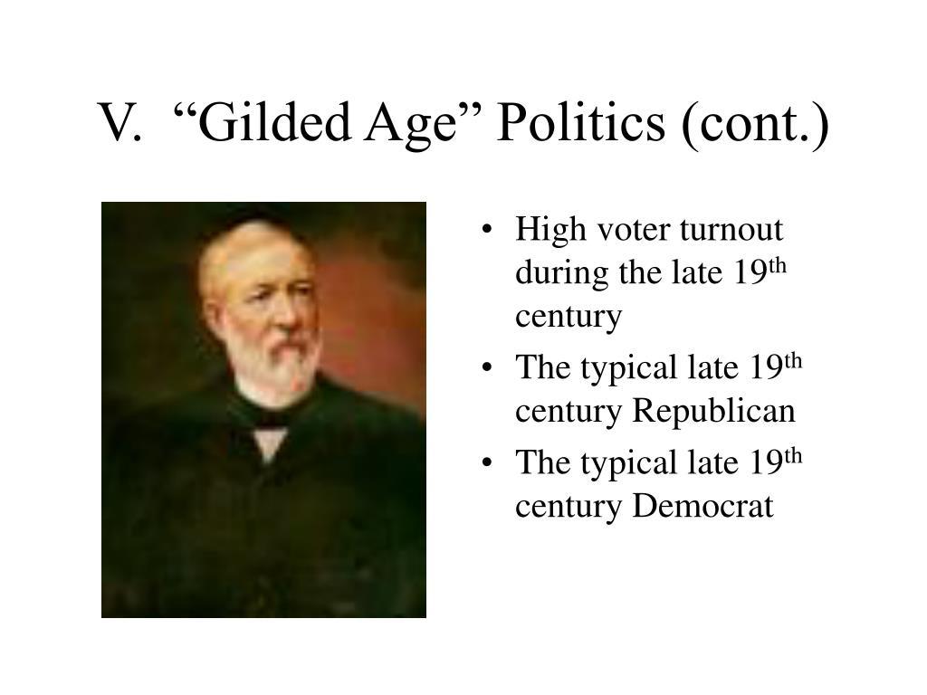 "V.  ""Gilded Age"" Politics (cont.)"