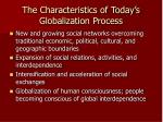 the characteristics of today s globalization process