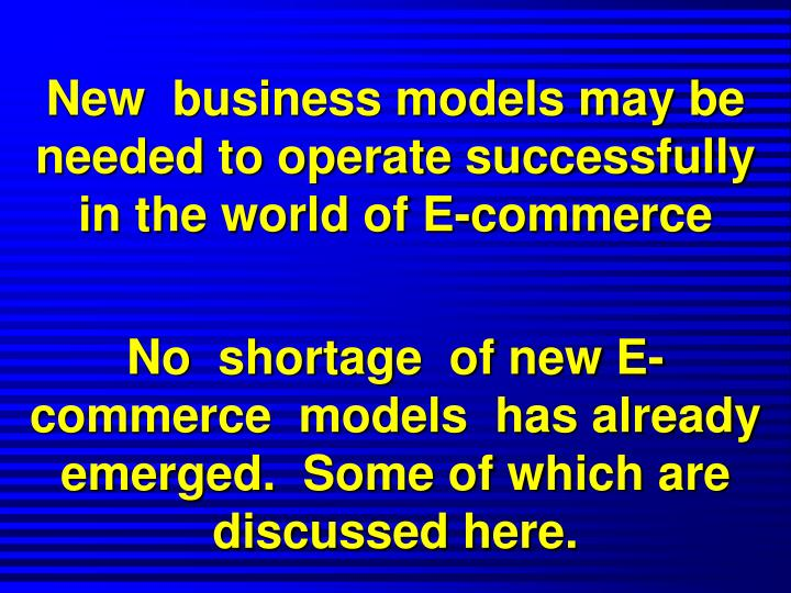 New  business models may be needed to operate successfully  in the world of E-commerce