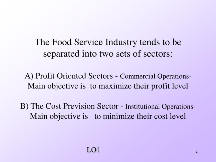 The Food Service Industry tends to be separated into two sets of sectors: