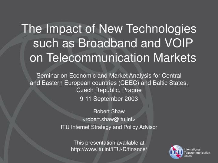 The Impact of New Technologies such as Broadband and VOIP on Telecommunication Markets