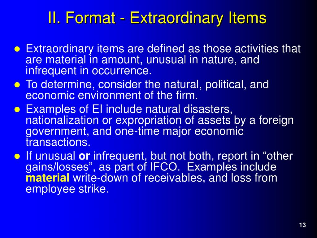 Extraordinary items are defined as those activities that are material in amount, unusual in nature, and infrequent in occurrence.