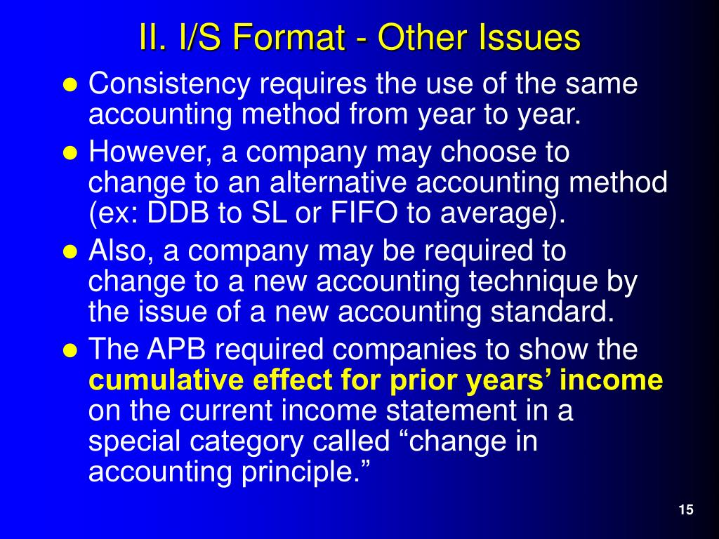 Consistency requires the use of the same accounting method from year to year.