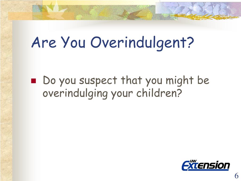 Are You Overindulgent?