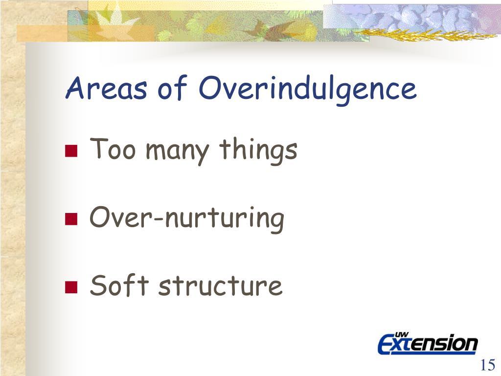 Areas of Overindulgence