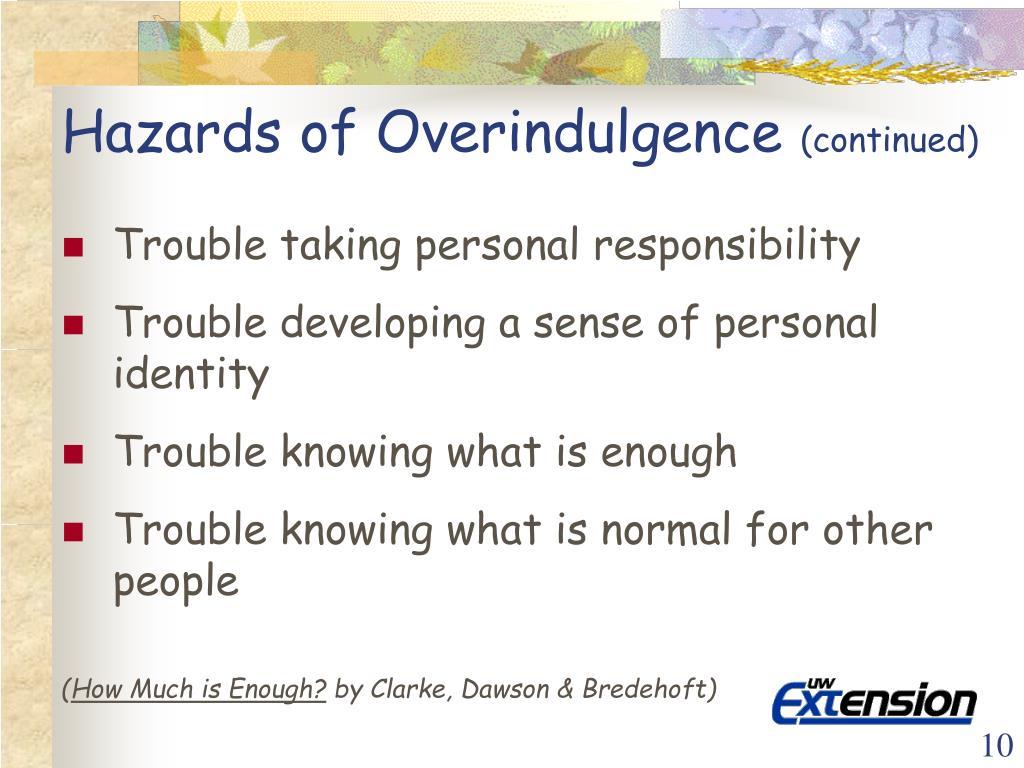 Hazards of Overindulgence