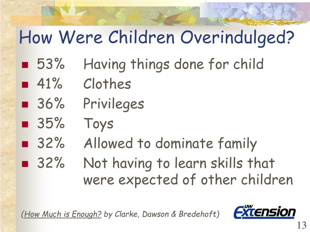 How Were Children Overindulged?