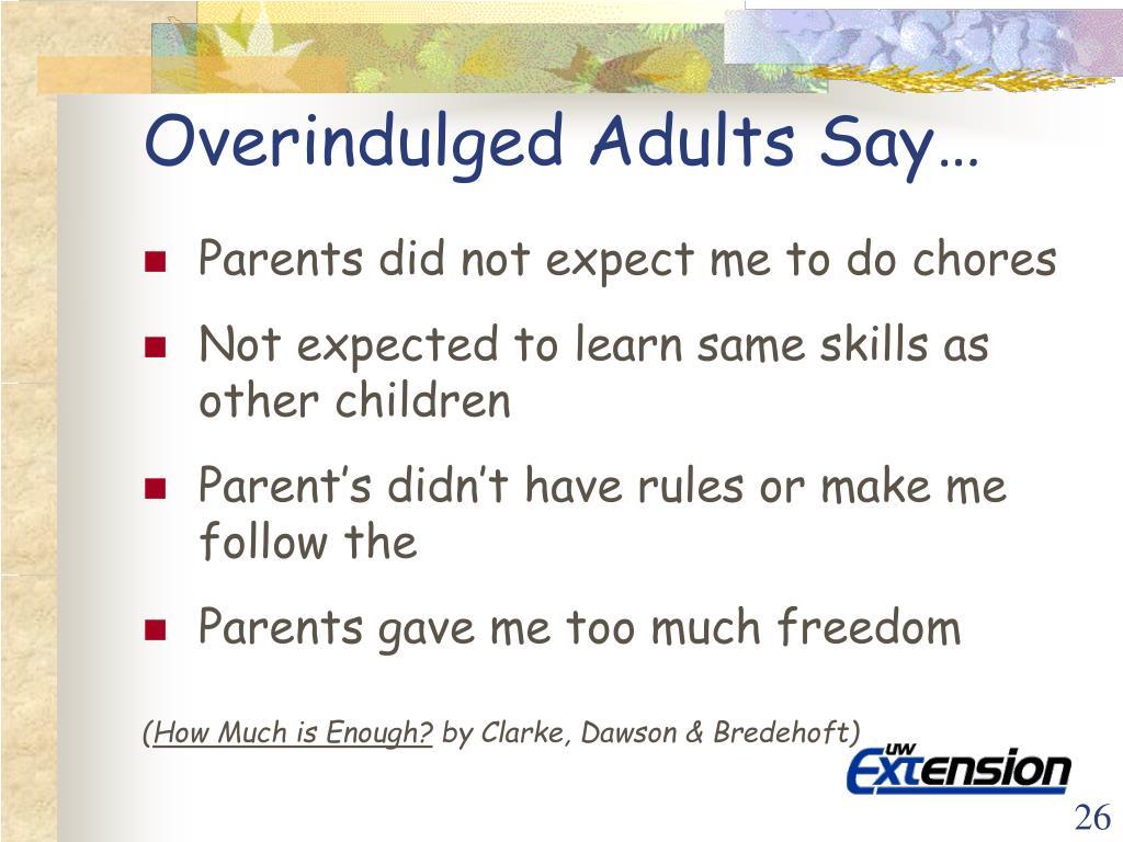 Overindulged Adults Say…