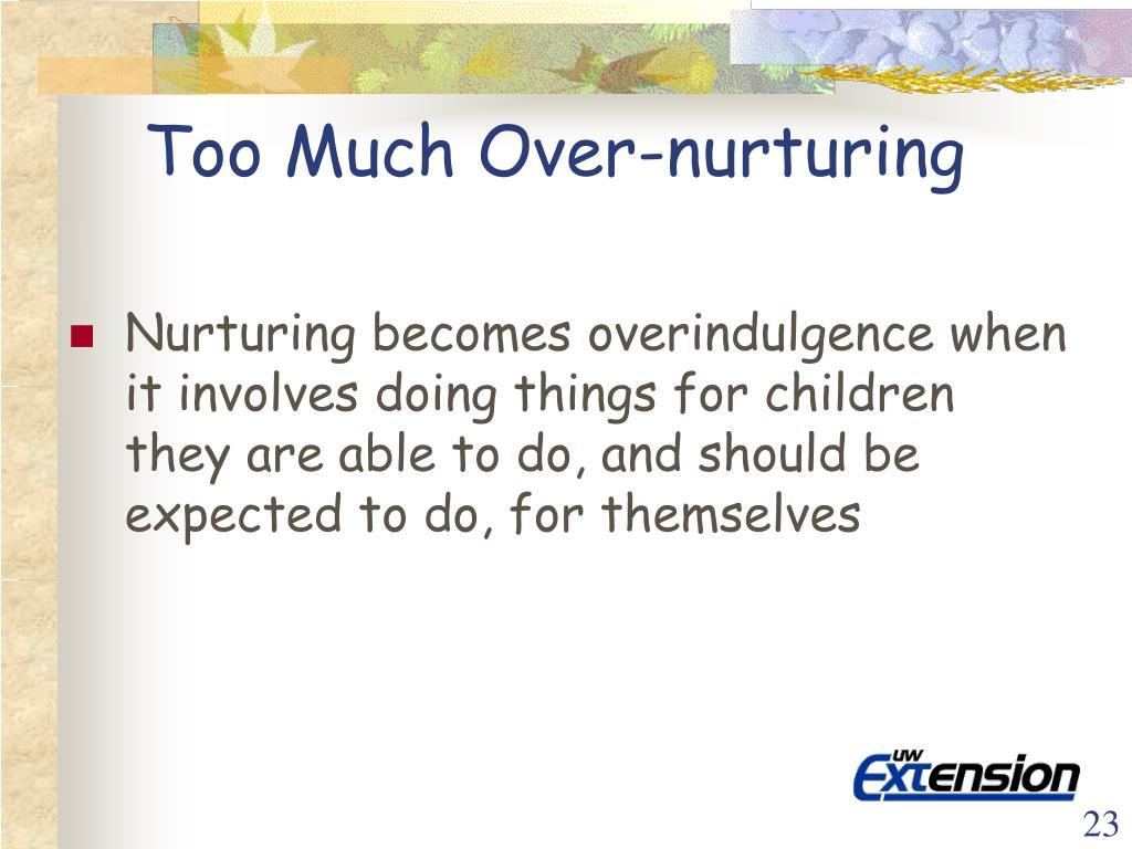Too Much Over-nurturing