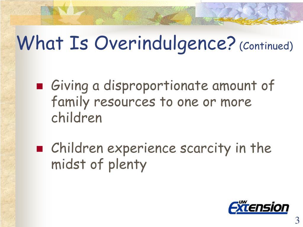 What Is Overindulgence?