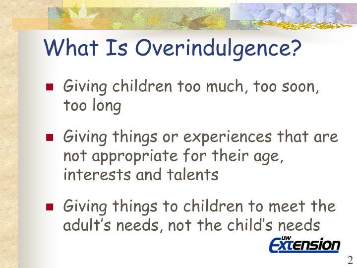 What is overindulgence