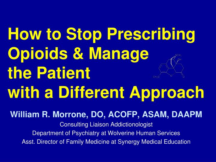 How to stop prescribing opioids manage the patient with a different approach