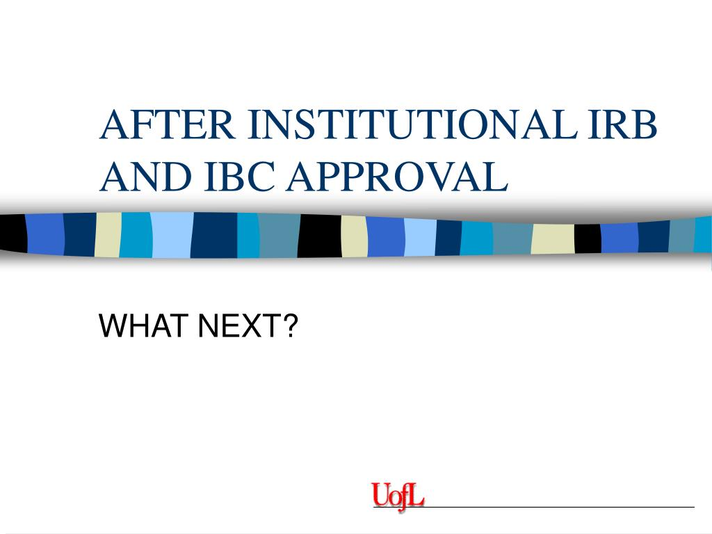 AFTER INSTITUTIONAL IRB AND IBC APPROVAL