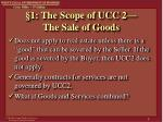 1 the scope of ucc 2 the sale of goods