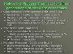 notice the process trends for three generations of software economics