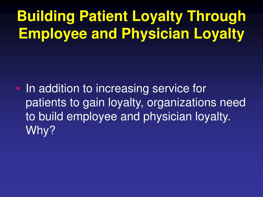 Building Patient Loyalty Through Employee and Physician Loyalty