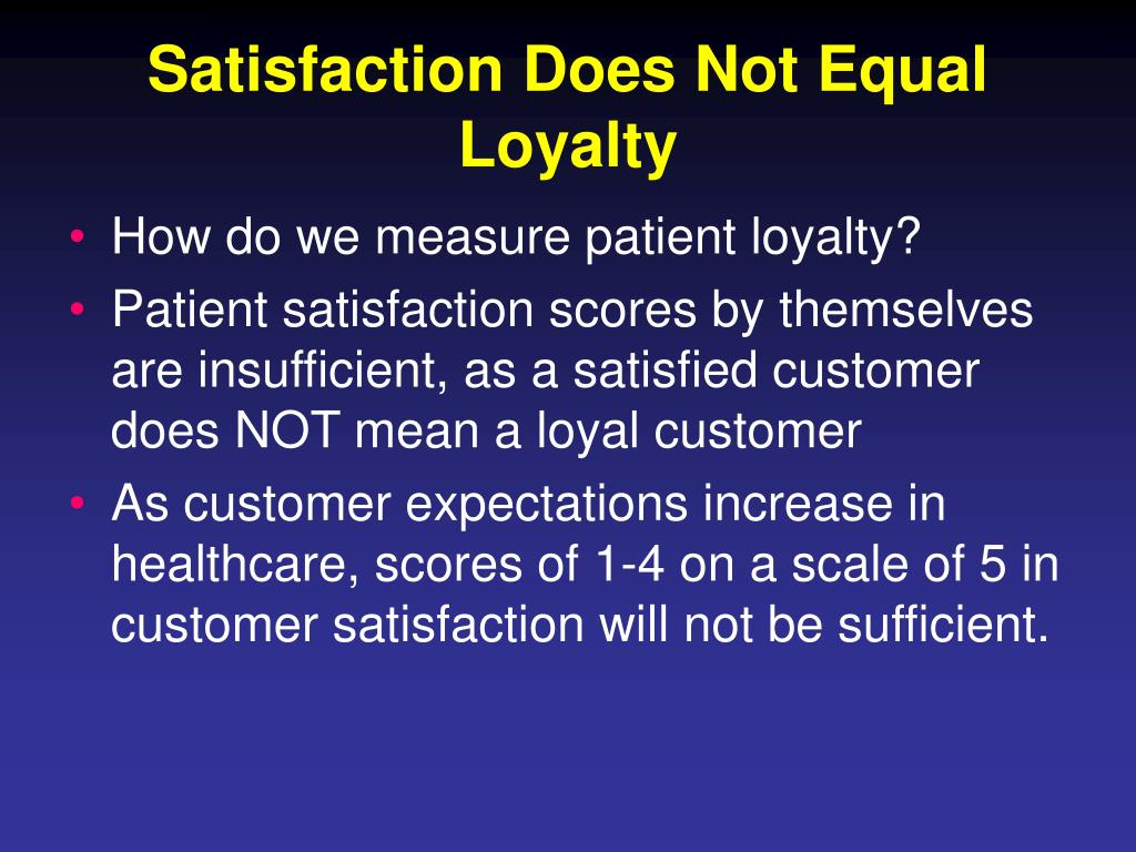 Satisfaction Does Not Equal Loyalty