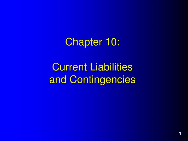 Chapter 10 current liabilities and contingencies