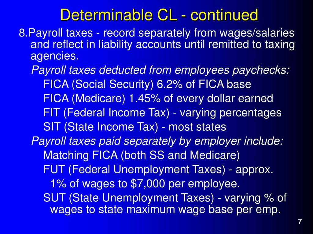 8.Payroll taxes - record separately from wages/salaries and reflect in liability accounts until remitted to taxing agencies.