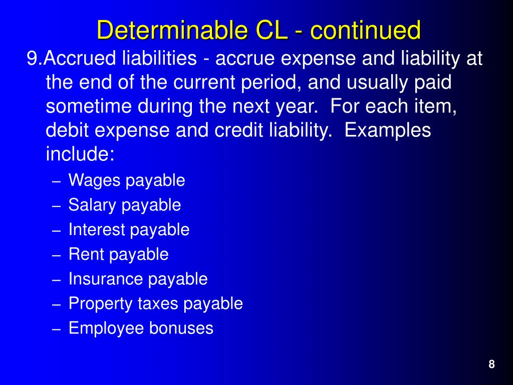 9.Accrued liabilities - accrue expense and liability at the end of the current period, and usually paid sometime during the next year.  For each item, debit expense and credit liability.  Examples include: