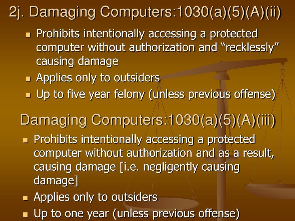 2j. Damaging Computers:1030(a)(5)(A)(ii)