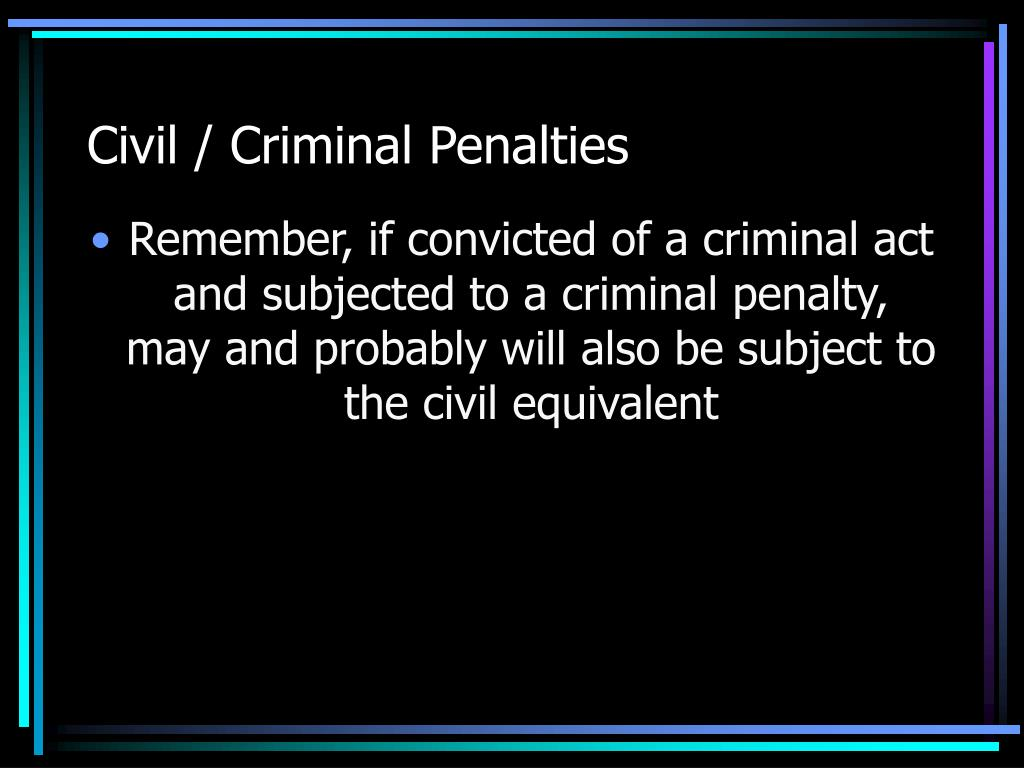 Civil / Criminal Penalties