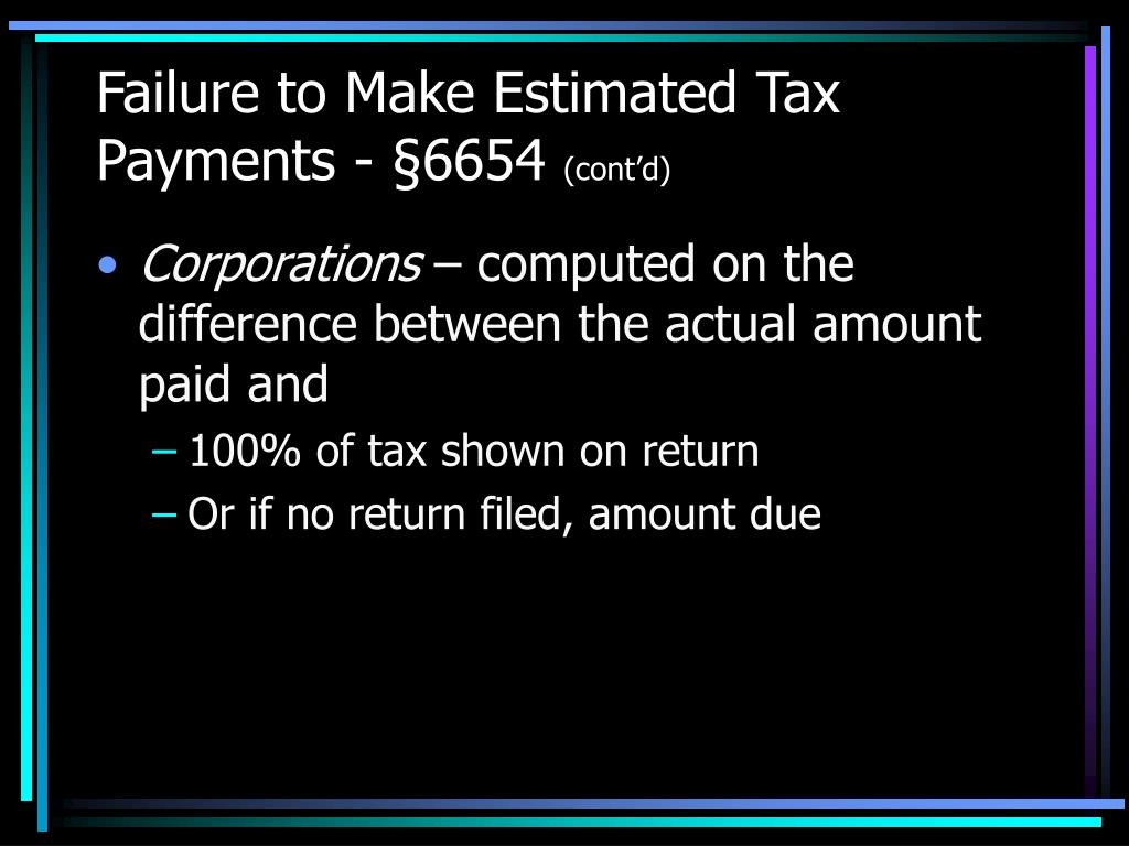Failure to Make Estimated Tax Payments - §6654
