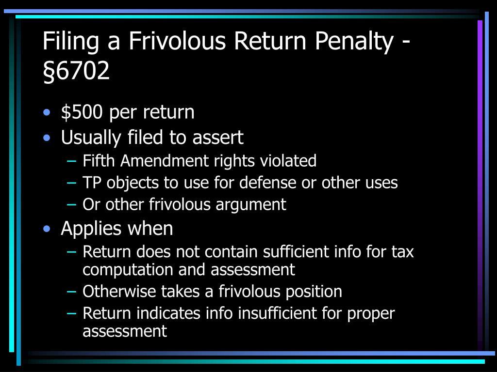 Filing a Frivolous Return Penalty -  §6702